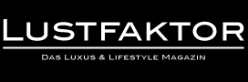 LUSTFAKTOR - das Luxus & Lifestyle Magazin