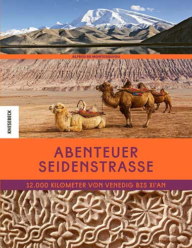 Alfred de Montesquiou, Abenteuer Seidenstraße, Paris 2017, Knesebeck-Verlag